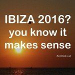 Ibiza 2016 you know it makes sense